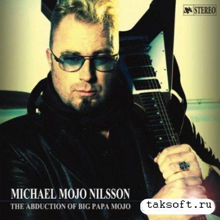 Michael Mojo Nilsson - The Abduction Of Big Papa Mojo (2013)