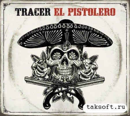 Tracer - El Pistolero (2013)