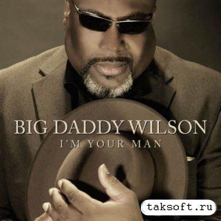 Big Daddy Wilson & Doc Fozz - I'm Your Man (2013)
